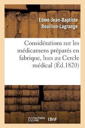 Bog, paperback Considerations Sur Les Medicamens Prepares En Fabrique, Lues Au Cercle Medical af Edme-Jean-Baptiste Bouillon-Lagrange
