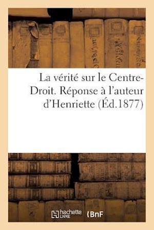 Bog, paperback La Verite Sur Le Centre-Droit. Reponse A L'Auteur D'Henriette