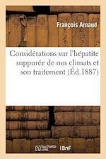 Considerations Sur L'Hepatite Suppuree de Nos Climats Et Son Traitement af Francois Arnaud