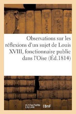 Bog, paperback Observations Sur Les Reflexions D'Un Sujet de Louis XVIII, Fonctionnaire Public Dans L'Oise af Debray