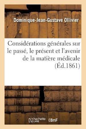 Bog, paperback Considerations Generales Sur Le Passe, Le Present Et L'Avenir de La Matiere Medicale. Discours