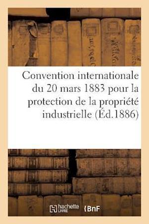 Bog, paperback Convention Internationale Du 20 Mars 1883 Pour La Protection de La Propriete Industrielle. Rapport af Collectif