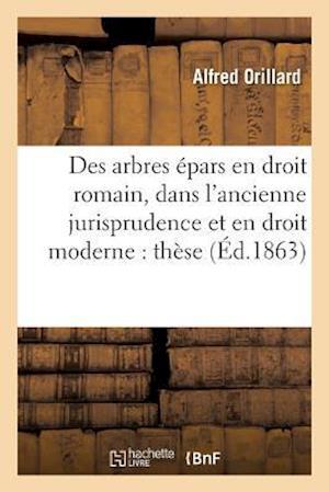 Bog, paperback Des Arbres Epars En Droit Romain, Dans L'Ancienne Jurisprudence Et En Droit Moderne