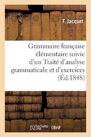 Bog, paperback Grammaire Francaise Elementaire & Traite D'Analyse Grammaticale Et D'Exercices Orthographiques af F. Jacquet