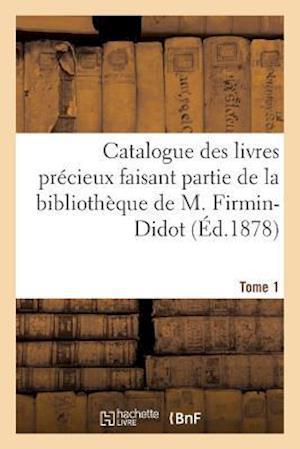Bog, paperback Catalogue Des Livres Precieux Faisant Partie de La Bibliotheque de M.Firmin-Didot Tome 1