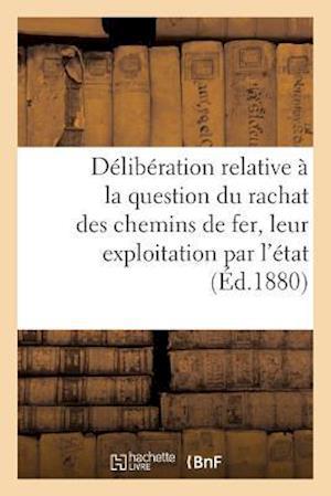 Bog, paperback Deliberation Relative a la Question Du Rachat Des Chemins de Fer Et de Leur Exploitation Par L'Etat af Collectif