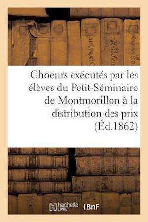 Bog, paperback Choeurs Executes Par Les Eleves Du Petit-Seminaire de Montmorillon a la Distribution Des Prix af Imp De H. Oudin