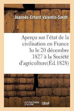 Bog, paperback Apercu Sur L'Etat de La Civilisation En France Lu Le 20 Decembre 1827, a la Societe D'Agriculture