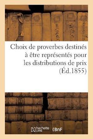 Bog, paperback Choix de Proverbes Destines a Etre Representes Pour Les Distributions de Prix