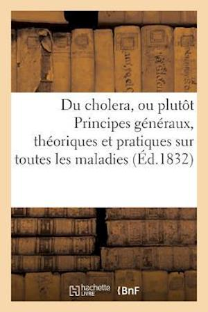 Bog, paperback Du Cholera, Ou Plutot Principes Generaux, Theoriques Et Pratiques Sur Toutes Les Maladies af Impr Des Caunes