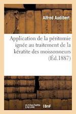 Application de La Peritomie Ignee Au Traitement de La Keratite Des Moissonneurs af Alfred Audibert
