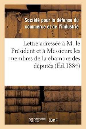 Bog, paperback Lettre Adressee A M. Le President a Messieurs Les Membres de La Chambre Des Deputes Pour Protester af Societe Pour La Defense