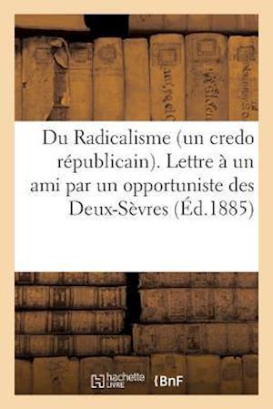 Bog, paperback Du Radicalisme Un Credo Republicain. Lettre a Un Ami Par Un Opportuniste Des Deux-Sevres af Clouzot -L