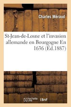 Bog, paperback St-Jean-de-Losne Et L'Invasion Allemande En Bourgogne En 1636