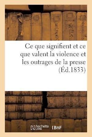 Bog, paperback Ce Que Signifient Et Ce Que Valent La Violence Et Les Outrages de La Presse