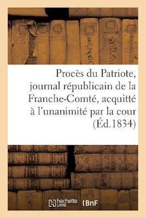 Bog, paperback Proces Du Patriote, Journal Republicain de La Franche-Comte, Acquitte A L'Unanimite af Sans Auteur