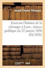 Essai Sur L'Histoire de La Chirurgie a Lyon af Joseph-Eleonor Petrequin