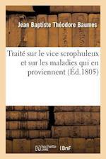 Traite Sur Le Vice Scrophuleux Et Sur Les Maladies Qui En Proviennent af Jean Baptiste Theodore Baumes