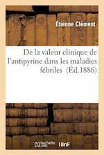 de La Valeur Clinique de L'Antipyrine Dans Les Maladies Febriles af Etienne Clement