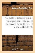Compte Rendu de L'Etat de L'Enseignement Medical Et Du Service de Sante Civil Et Militaire af Antoine-Barthelemy Clot