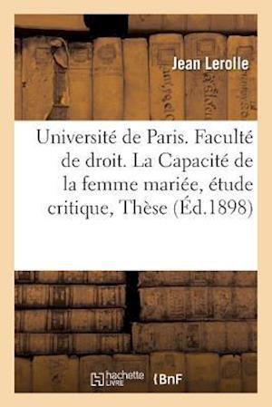 Bog, paperback Universite de Paris. Faculte de Droit. La Capacite de La Femme Mariee, Etude Critique,