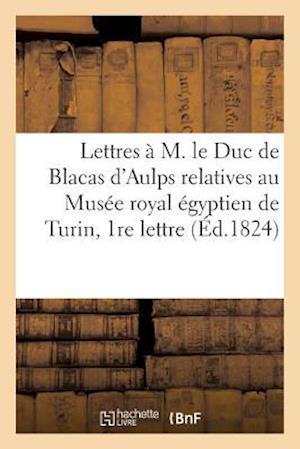 Bog, paperback Lettres A M. Le Duc de Blacas D'Aulps Relatives Au Musee Royal Egyptien de Turin, Iere Lettre