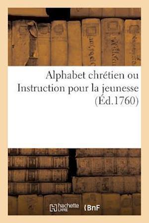 Bog, paperback Alphabet Chretien Ou Instruction Pour La Jeunesse af Sans Auteur