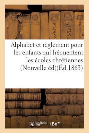 Bog, paperback Alphabet Chretien, A L'Usage Des Enfants Qui Frequentent Les Ecoles Chretiennes. Nouvelle Edition af Sans Auteur