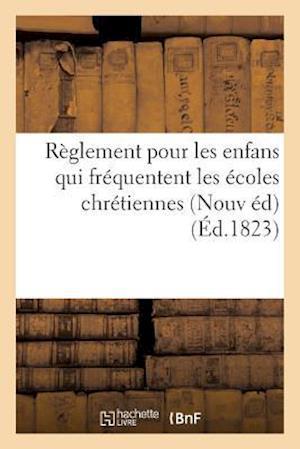 Bog, paperback Reglement Pour Les Enfans Qui Frequentent Les Ecoles Chretiennes . af Sans Auteur