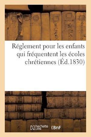 Bog, paperback Reglement Pour Les Enfants Qui Frequentent Les Ecoles Chretiennes af Sans Auteur