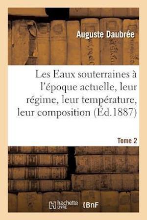 Bog, paperback Les Eaux Souterraines A L'Epoque Actuelle, Leur Regime, Leur Temperature, Leur Composition, Tome 2