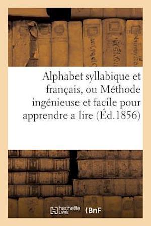 Bog, paperback Alphabet Syllabique Et Francais, Ou Methode Ingenieuse Et Facile Pour Apprendre a Lire af Sans Auteur