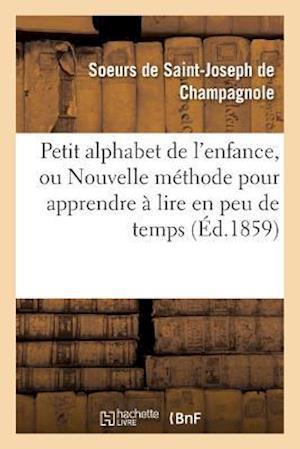 Bog, paperback Petit Alphabet de L'Enfance, Ou Nouvelle Methode Pour Apprendre a Lire En Peu de Temps . af Soeurs De Saint-Joseph