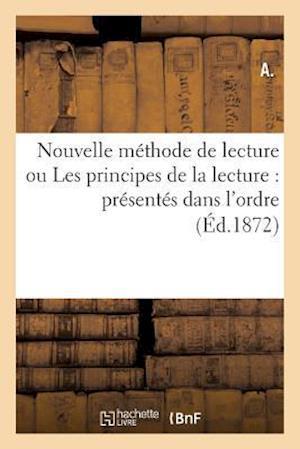Bog, paperback Nouvelle Methode de Lecture Ou Les Principes de La Lecture Presentes Dans L'Ordre Le Plus