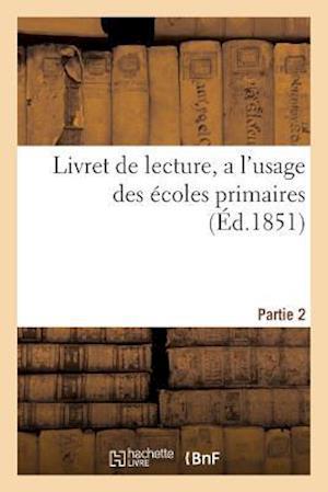 Bog, paperback Livret de Lecture, A L'Usage Des Ecoles Primaires, Partie 2 af Sans Auteur