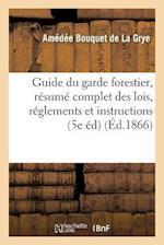 Guide Du Garde Forestier, Resume Complet Des Lois, Reglements Et Instructions (Generalites)