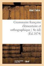 Grammaire Francaise Elementaire Et Orthographique, 4e Edition (Langues)