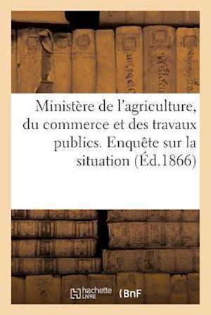 Bog, paperback Ministere de L'Agriculture, Du Commerce Et Des Travaux Publics. Enquete Sur La Situation af Sans Auteur
