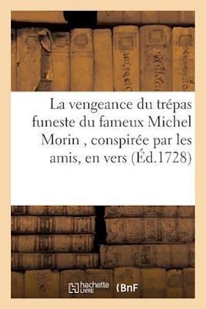 Bog, paperback La Vengeance Du Trepas Funeste Du Fameux Michel Morin, Conspiree Par Les Amis Du Defunt