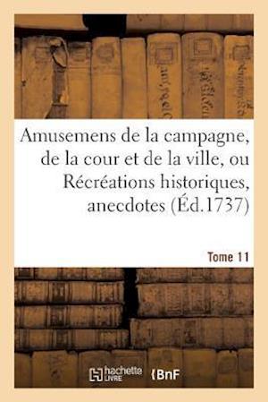 Bog, paperback Amusemens de La Campagne, de La Cour Et de La Ville, Ou Recreations Historiques, Anecdotes, Tome 11 af Sans Auteur