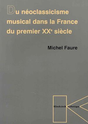 Du Neoclassicisme Musical Dans La France Du Premier Xxe Siecle af Michel Faure
