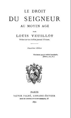 LE DROIT DU SEIGNEUR AU MOYEN-AGE af Louis Veuillot