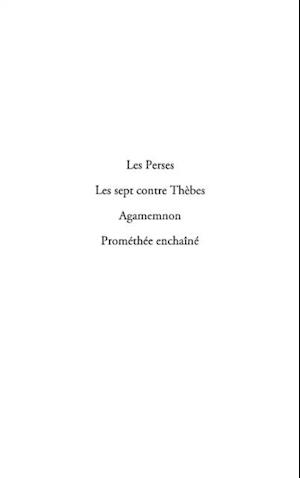 Les perses, les sept contre thEbes, agamemnon, promethee enc af Eschyle