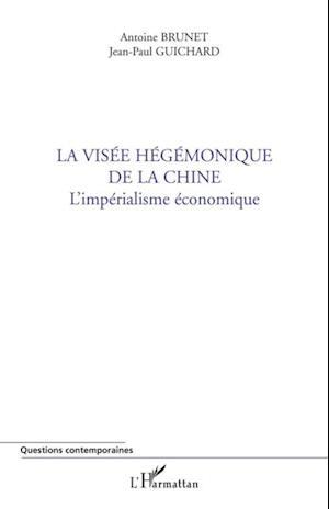 La visee hegemonique de la chine - l'imperialisme economique af Brunet