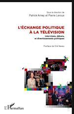L'echange politique A la television - interviews, debats et af LeRoux