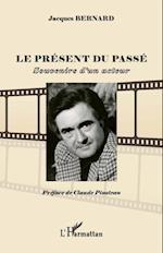 Le present du passe - souvenirs d'un acteur af Jacques Bernard