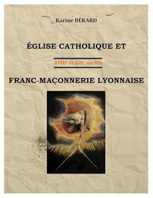 Bog, paperback Eglise Catholique Et Franc-Maconnerie Lyonnaise af Karine Berard