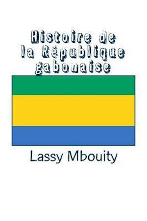 Histoire de La Republique Gabonaise af Lassy Mbouity