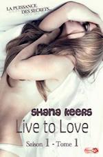 Live to Love - Saison 1 / Tome 1 - La Puissance Des Secrets af Shana Keers