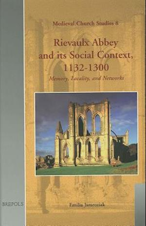 Rievaulx Abbey and Its Social Context, 1132-1300 af Emilia Jamroziak, Emily Jamroziak, E. Jamroziak